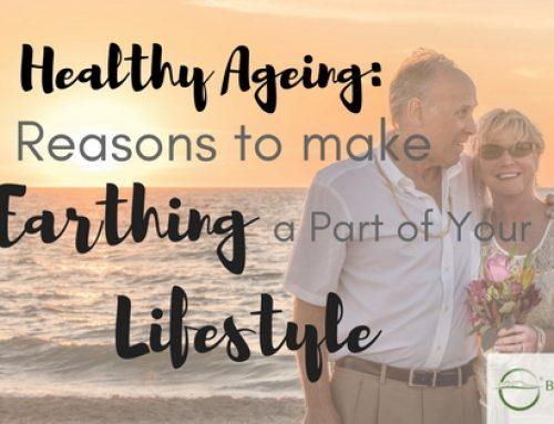 Healthy Ageing: 9 Reasons to Make Earthing A Part of Your Lifestyle